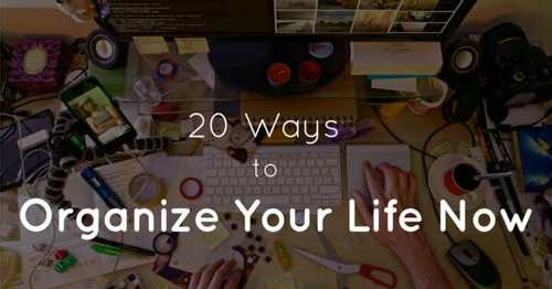 Ways To Organize Your Life Now