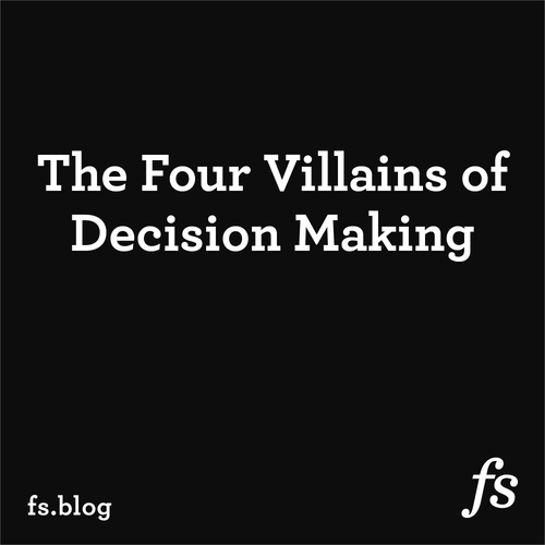 The Four Villains of Decision Making