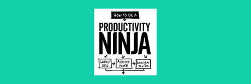How to Be a Productivity Ninja: Attention management