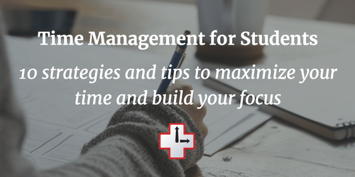 Time management for students: strategies and tips to build your focus