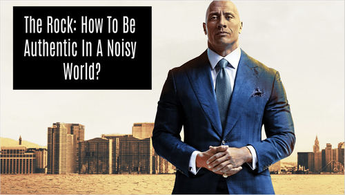 The Rock: How To Be Authentic In A Noisy World