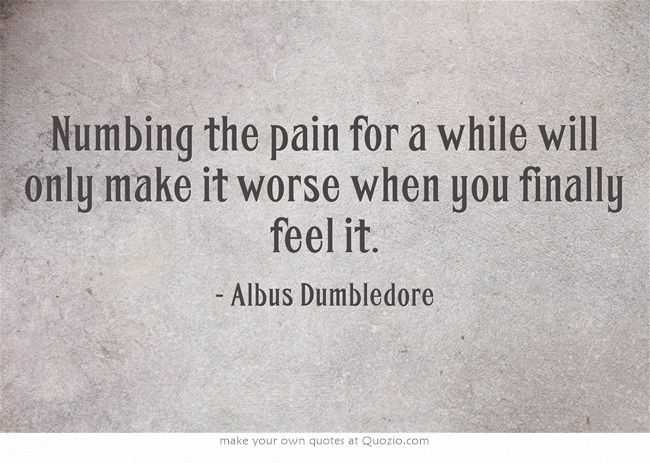 """<i>""""Numbing the pain for a whi..."""