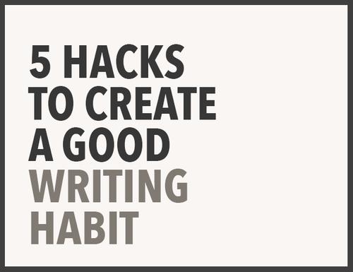 5 Hacks to Create a Good Writing Habit