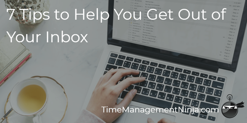 7 Tips to Help You Get You Out of Your Inbox